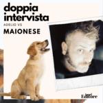 Doppia intervista: Adelio Tamburrini vs Maionese